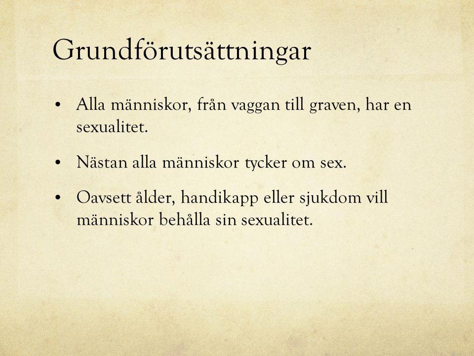 Grundförutsättningar • Alla människor, från vaggan till graven, har en sexualitet. • Nästan alla människor tycker om sex. • Oavsett ålder, handikapp e