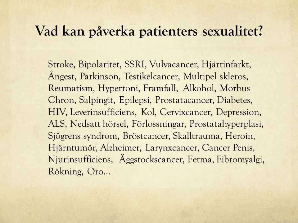 Vad kan påverka patienters sexualitet? Stroke, Bipolaritet, SSRI, Vulvacancer, Hjärtinfarkt, Ångest, Parkinson, Testikelcancer, Multipel skleros, Reum