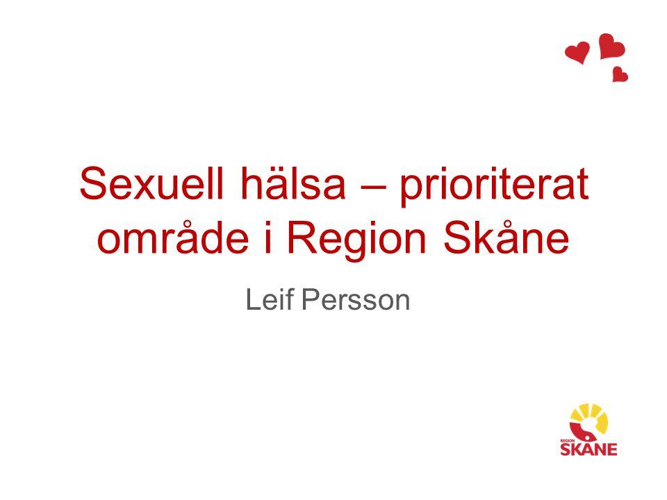 Sexuell hälsa – prioriterat område i Region Skåne Leif Persson