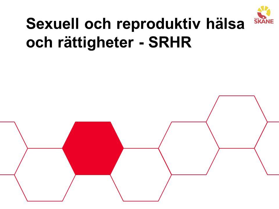 SRHR - World Health Organisation 2013 Reproduktiv och sexuell hälsa inbegriper allt som har med sexualitet och fortplantning att göra.