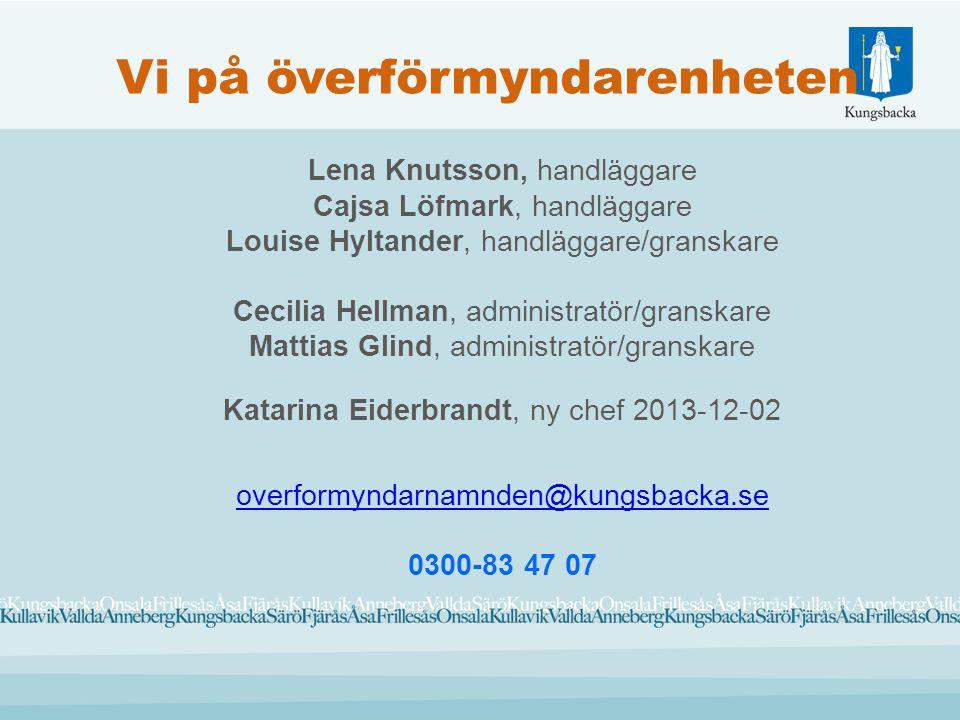 Vi på överförmyndarenheten Lena Knutsson, handläggare Cajsa Löfmark, handläggare Louise Hyltander, handläggare/granskare Cecilia Hellman, administratö