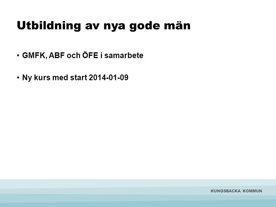 Utbildning av nya gode män •GMFK, ABF och ÖFE i samarbete •Ny kurs med start 2014-01-09 KUNGSBACKA KOMMUN