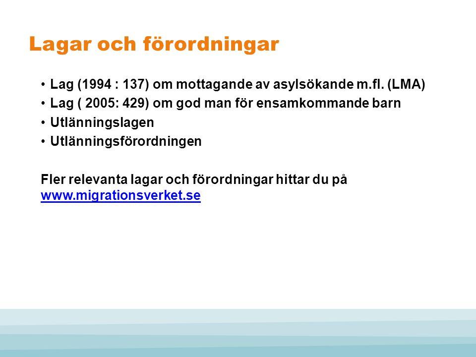 Lagar och förordningar •Lag (1994 : 137) om mottagande av asylsökande m.fl. (LMA) •Lag ( 2005: 429) om god man för ensamkommande barn •Utlänningslagen