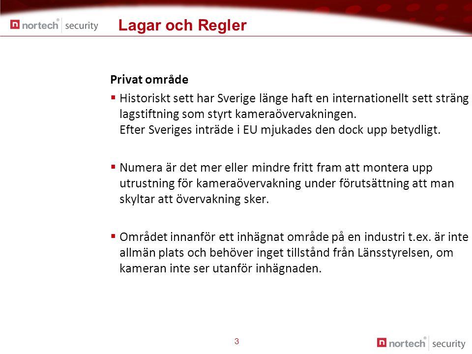 Lagar och Regler 3 Privat område  Historiskt sett har Sverige länge haft en internationellt sett sträng lagstiftning som styrt kameraövervakningen. E