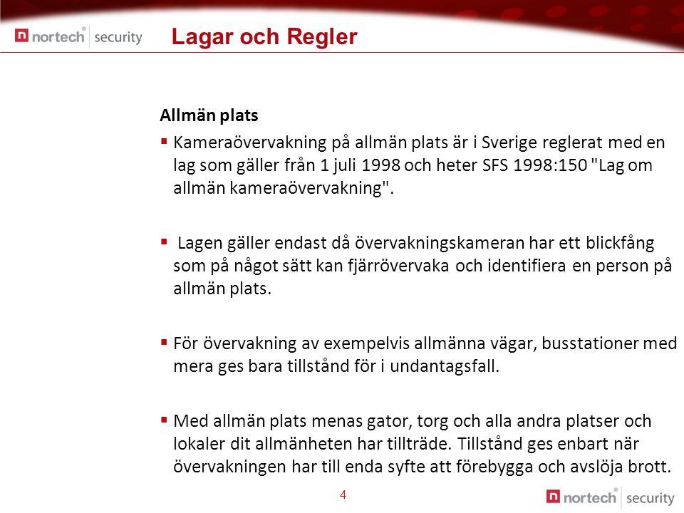 Lagar och Regler 4 Allmän plats  Kameraövervakning på allmän plats är i Sverige reglerat med en lag som gäller från 1 juli 1998 och heter SFS 1998:15