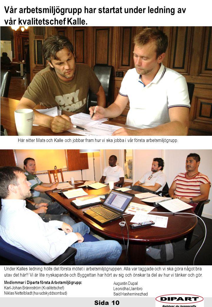 Sida 10 Vår arbetsmiljögrupp har startat under ledning av vår kvalitetschef Kalle. Medlemmar i Diparts första Arbetsmiljögrupp: Karl-Johan Brännström