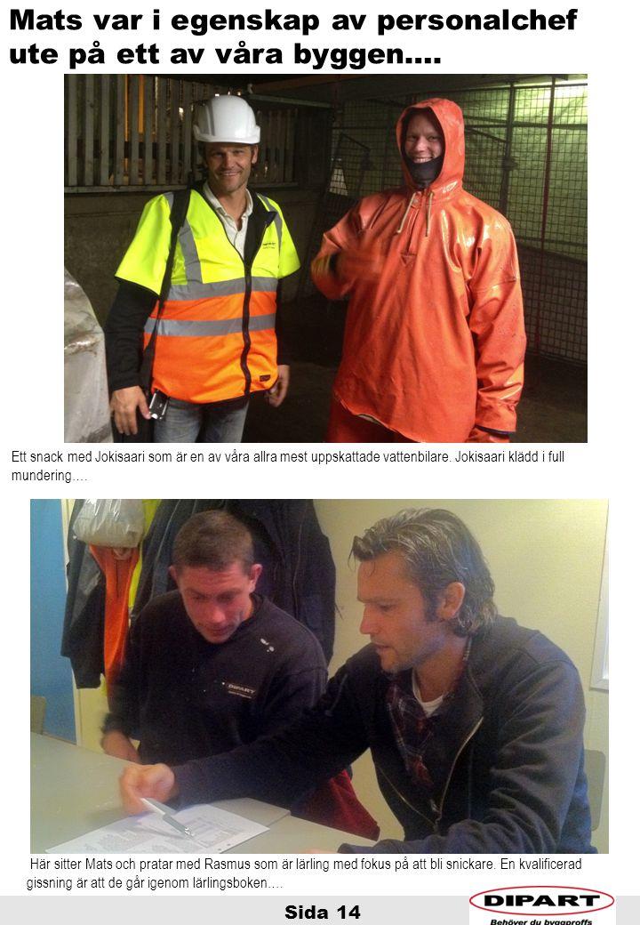 Sida 14. Mats var i egenskap av personalchef ute på ett av våra byggen…. Här sitter Mats och pratar med Rasmus som är lärling med fokus på att bli sni