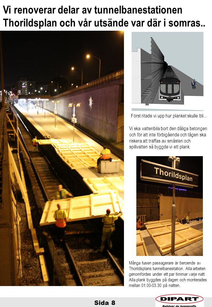 Sida 8 Vi renoverar delar av tunnelbanestationen Thorildsplan och vår utsände var där i somras.. Vi ska vattenbila bort den dåliga betongen och för at