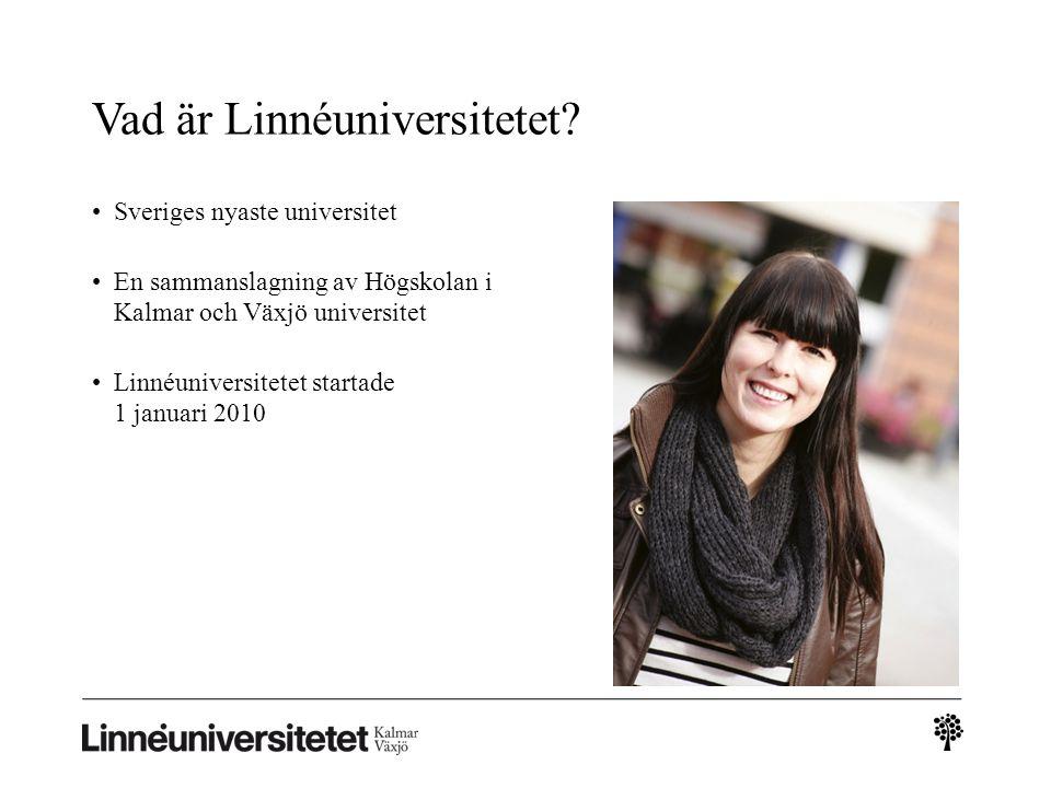 Linnéuniversitetet i siffror • Ca 37 000 studenter • 2 000 anställda • Cirka 150 utbildningsprogram och 2 500 kurser • Sveriges 5:e största lärosäte (antal studenter)