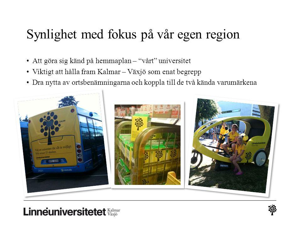 """Synlighet med fokus på vår egen region • Att göra sig känd på hemmaplan – """"vårt"""" universitet • Viktigt att hålla fram Kalmar – Växjö som enat begrepp"""