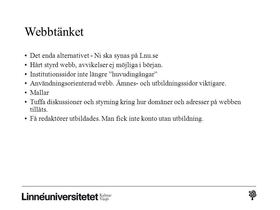 """Webbtänket • Det enda alternativet - Ni ska synas på Lnu.se • Hårt styrd webb, avvikelser ej möjliga i början. • Institutionssidor inte längre """"huvudi"""