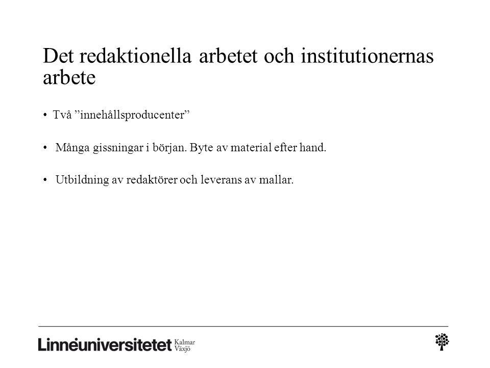 """Det redaktionella arbetet och institutionernas arbete • Två """"innehållsproducenter"""" • Många gissningar i början. Byte av material efter hand. • Utbildn"""