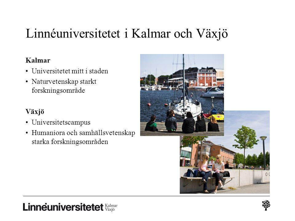 Linnéuniversitetet i Kalmar och Växjö Kalmar •Universitetet mitt i staden •Naturvetenskap starkt forskningsområde Växjö • Universitetscampus • Humanio