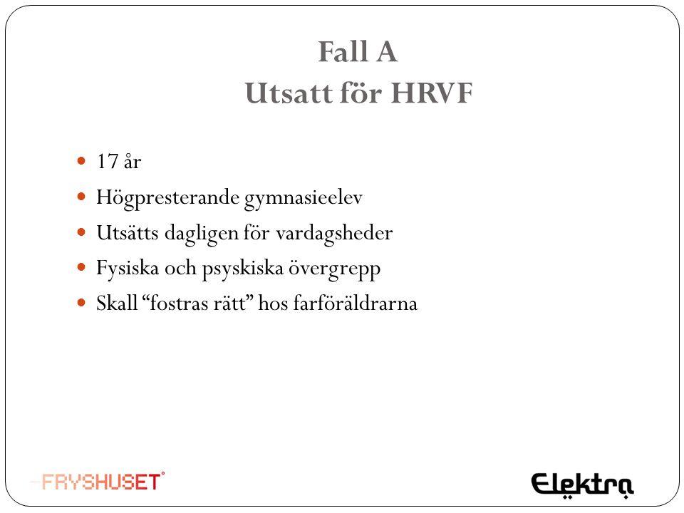 """Fall A Utsatt för HRVF  17 år  Högpresterande gymnasieelev  Utsätts dagligen för vardagsheder  Fysiska och psyskiska övergrepp  Skall """"fostras rä"""