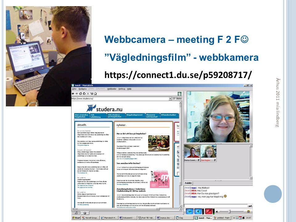 """Webbcamera – meeting F 2 F  """"Vägledningsfilm"""" - webbkamera https://connect1.du.se/p59208717/ Århus 2011 mia lindberg"""