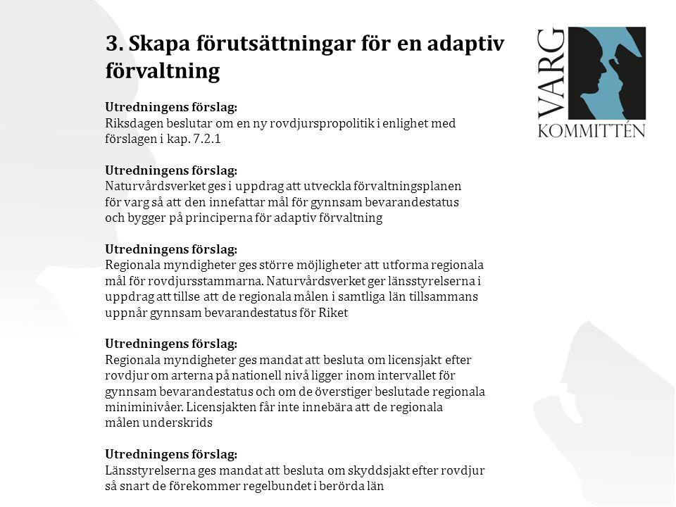 3. Skapa förutsättningar för en adaptiv förvaltning Utredningens förslag: Riksdagen beslutar om en ny rovdjurspropolitik i enlighet med förslagen i ka