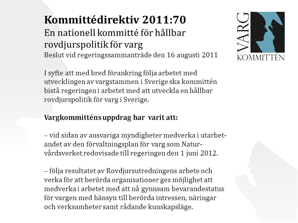 Kommittédirektiv 2011:70 En nationell kommitté för hållbar rovdjurspolitik för varg Beslut vid regeringssammanträde den 16 augusti 2011 I syfte att med bred förankring följa arbetet med utvecklingen av vargstammen i Sverige ska kommittén bistå regeringen i arbetet med att utveckla en hållbar rovdjurspolitik för varg i Sverige.