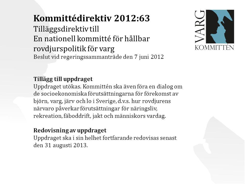 Kommittédirektiv 2012:63 Tilläggsdirektiv till En nationell kommitté för hållbar rovdjurspolitik för varg Beslut vid regeringssammanträde den 7 juni 2012 Tillägg till uppdraget Uppdraget utökas.