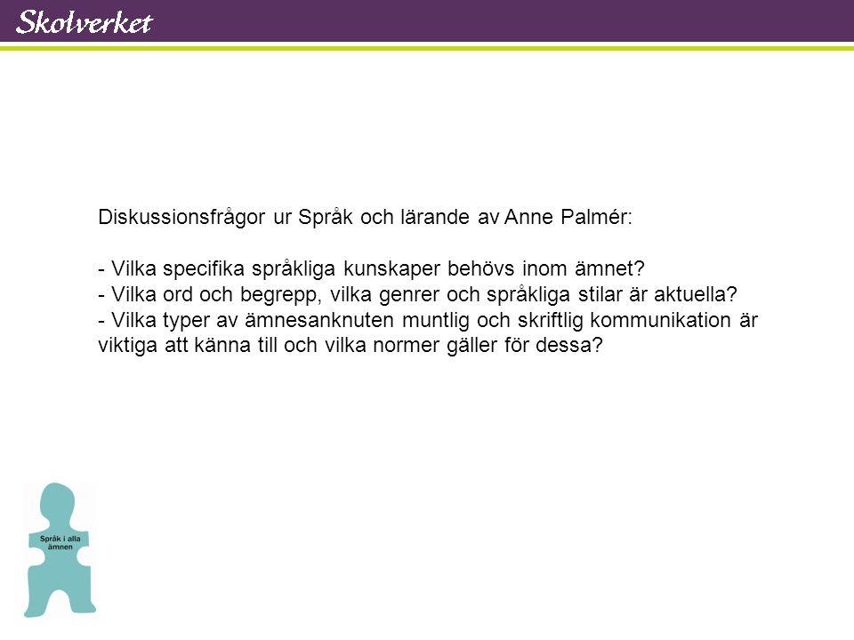 Diskussionsfrågor ur Språk och lärande av Anne Palmér: - Vilka specifika språkliga kunskaper behövs inom ämnet? - Vilka ord och begrepp, vilka genrer