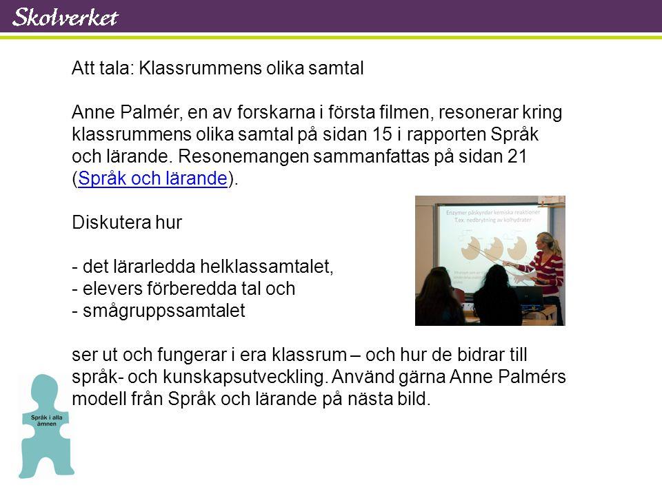 Att tala: Klassrummens olika samtal Anne Palmér, en av forskarna i första filmen, resonerar kring klassrummens olika samtal på sidan 15 i rapporten Sp