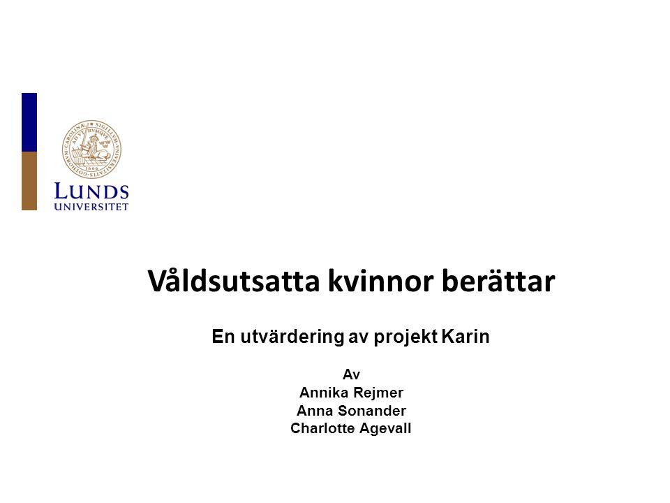 Våldsutsatta kvinnor berättar En utvärdering av projekt Karin Av Annika Rejmer Anna Sonander Charlotte Agevall