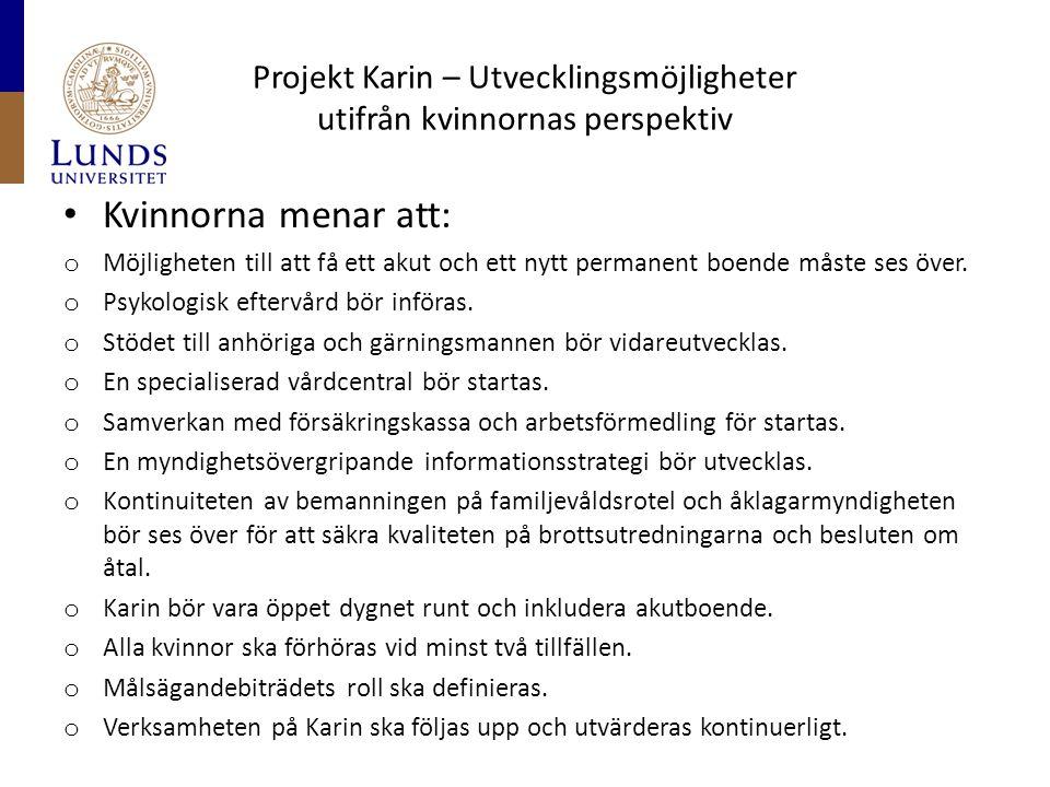 Projekt Karin – Utvecklingsmöjligheter utifrån kvinnornas perspektiv • Kvinnorna menar att: o Möjligheten till att få ett akut och ett nytt permanent boende måste ses över.