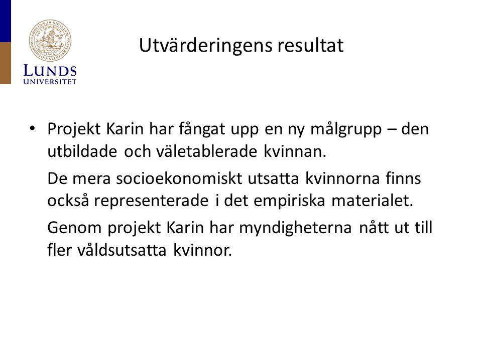 Utvärderingens resultat • Projekt Karin har fångat upp en ny målgrupp – den utbildade och väletablerade kvinnan.