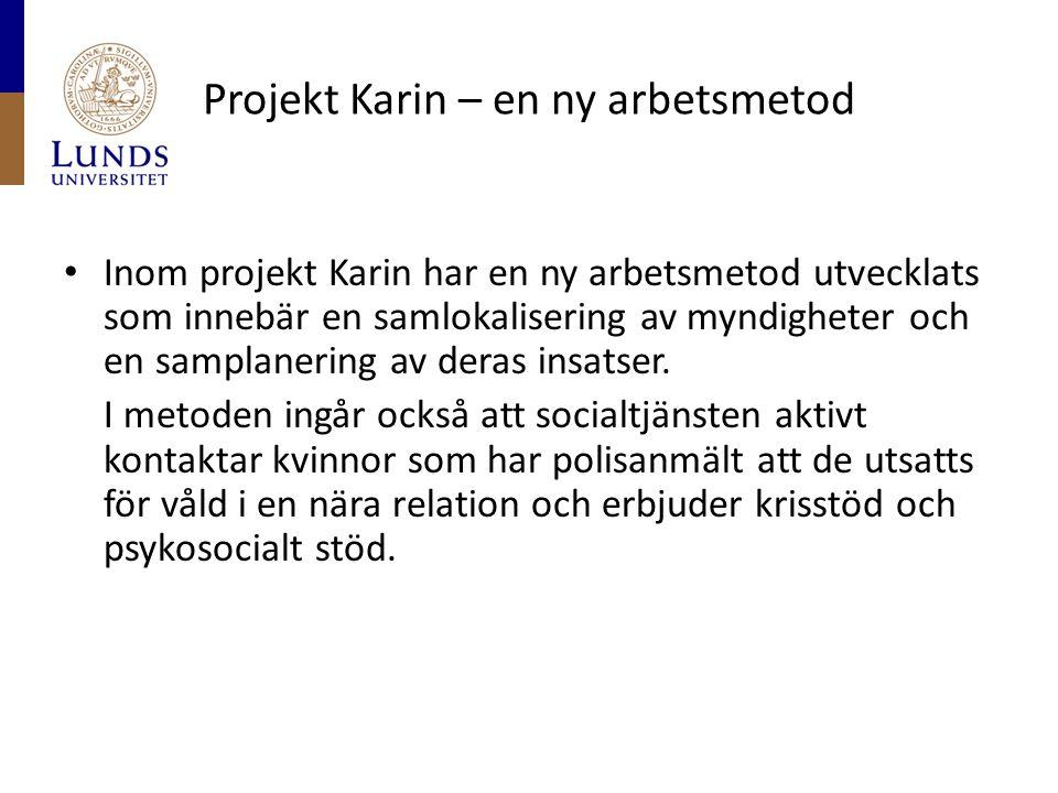 Projekt Karin – en ny arbetsmetod • Inom projekt Karin har en ny arbetsmetod utvecklats som innebär en samlokalisering av myndigheter och en samplanering av deras insatser.