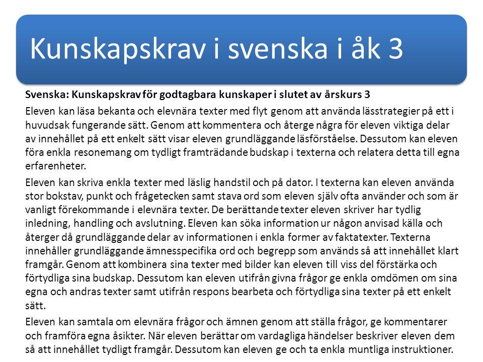 Kunskapskrav i svenska i åk 3 Svenska: Kunskapskrav för godtagbara kunskaper i slutet av årskurs 3 Eleven kan läsa bekanta och elevnära texter med flyt genom att använda lässtrategier på ett i huvudsak fungerande sätt.