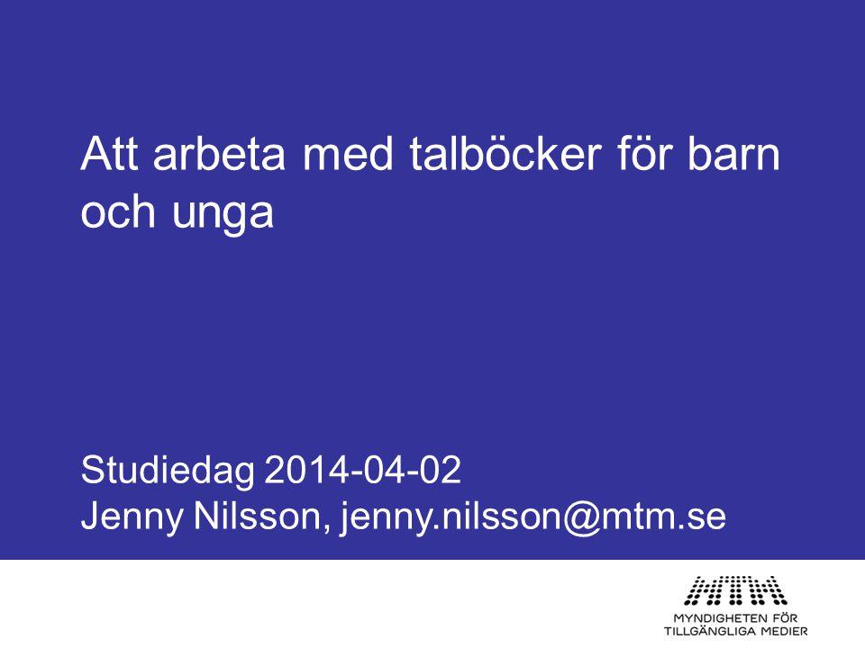 Att arbeta med talböcker för barn och unga Studiedag 2014-04-02 Jenny Nilsson, jenny.nilsson@mtm.se