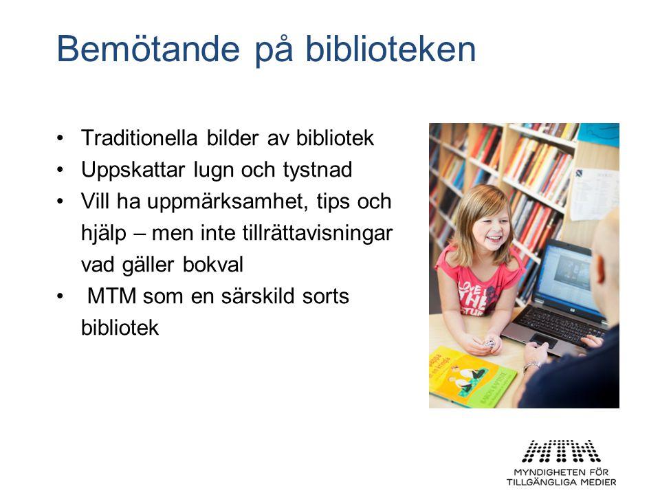 Bemötande på biblioteken •Traditionella bilder av bibliotek •Uppskattar lugn och tystnad •Vill ha uppmärksamhet, tips och hjälp – men inte tillrättavisningar vad gäller bokval • MTM som en särskild sorts bibliotek