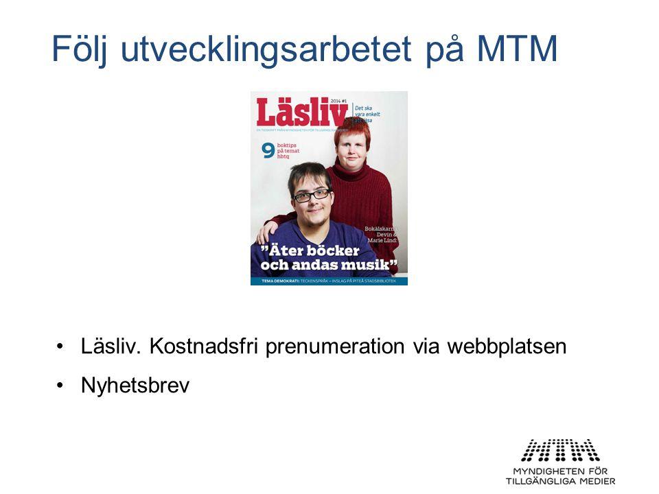 Följ utvecklingsarbetet på MTM •Läsliv. Kostnadsfri prenumeration via webbplatsen •Nyhetsbrev