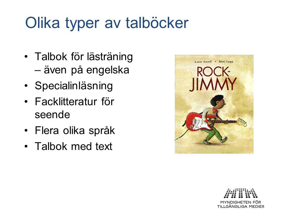 Olika typer av talböcker •Talbok för lästräning – även på engelska •Specialinläsning •Facklitteratur för seende •Flera olika språk •Talbok med text