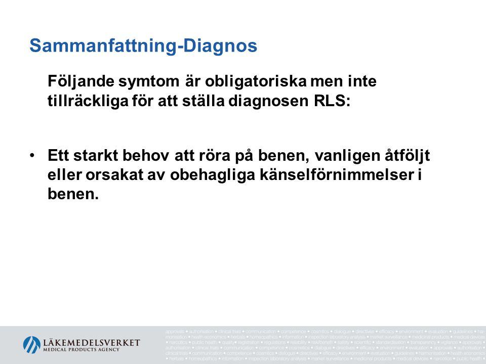Sammanfattning-Diagnos Följande symtom är obligatoriska men inte tillräckliga för att ställa diagnosen RLS: •Ett starkt behov att röra på benen, vanli