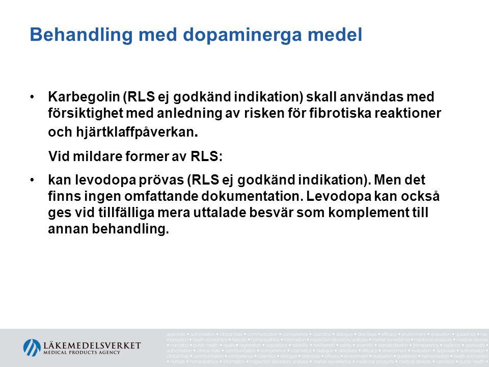 Behandling med dopaminerga medel •Karbegolin (RLS ej godkänd indikation) skall användas med försiktighet med anledning av risken för fibrotiska reakti