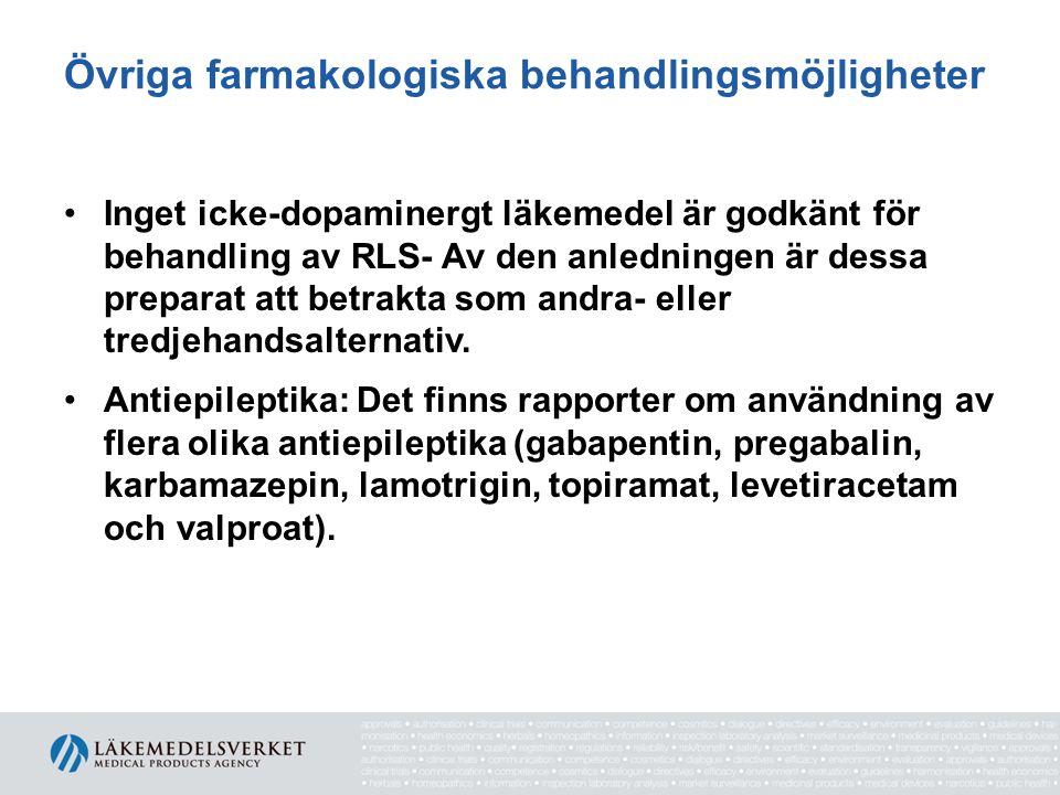 Övriga farmakologiska behandlingsmöjligheter •Inget icke-dopaminergt läkemedel är godkänt för behandling av RLS- Av den anledningen är dessa preparat