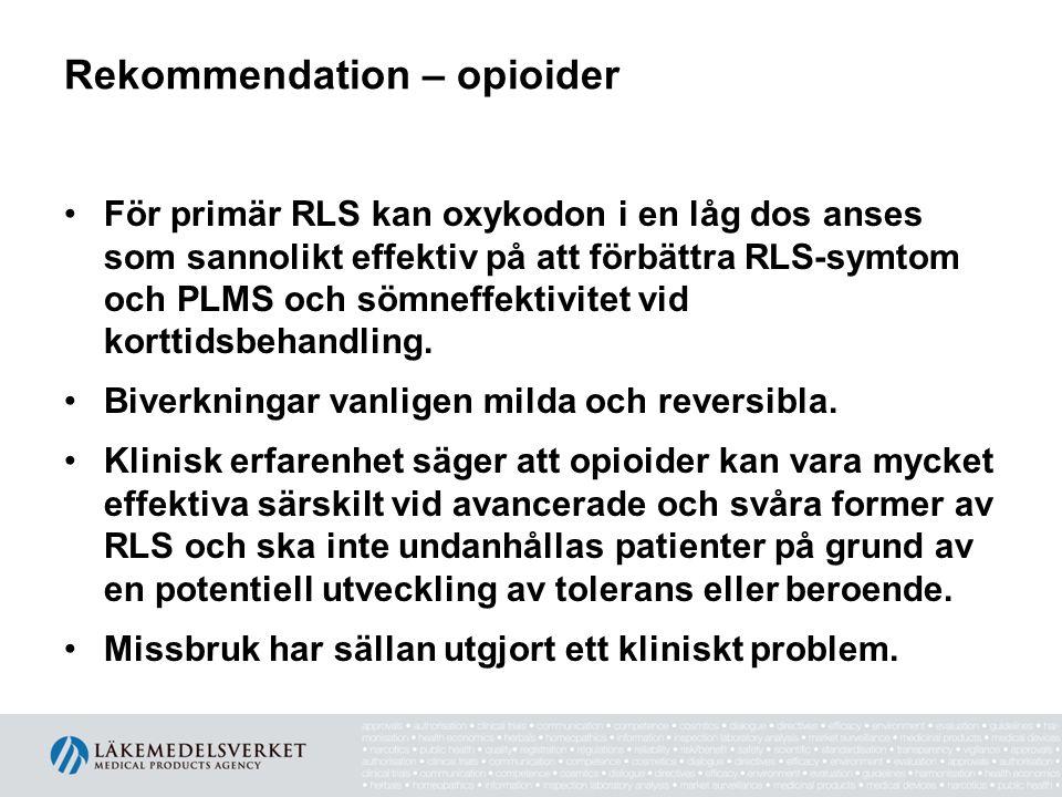 Rekommendation – opioider •För primär RLS kan oxykodon i en låg dos anses som sannolikt effektiv på att förbättra RLS-symtom och PLMS och sömneffektiv