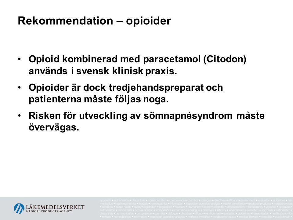 Rekommendation – opioider •Opioid kombinerad med paracetamol (Citodon) används i svensk klinisk praxis. •Opioider är dock tredjehandspreparat och pati