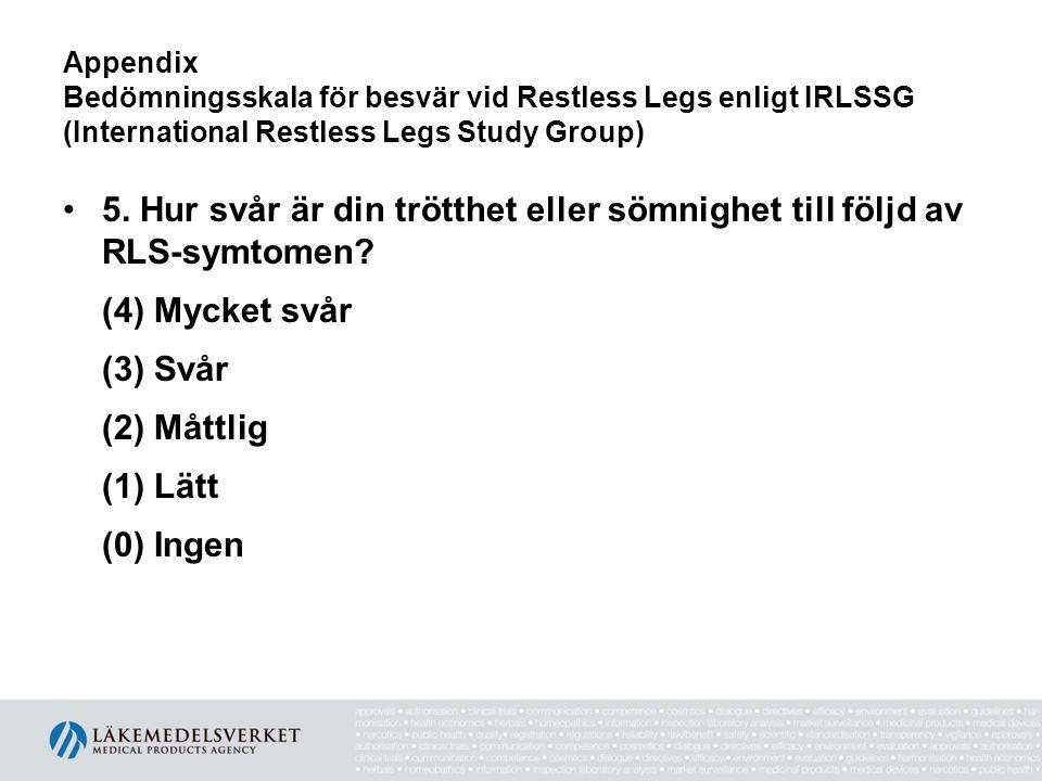 Appendix Bedömningsskala för besvär vid Restless Legs enligt IRLSSG (International Restless Legs Study Group) •5. Hur svår är din trötthet eller sömni