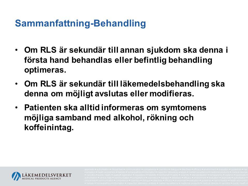Sammanfattning-Behandling •Om RLS är sekundär till annan sjukdom ska denna i första hand behandlas eller befintlig behandling optimeras. •Om RLS är se