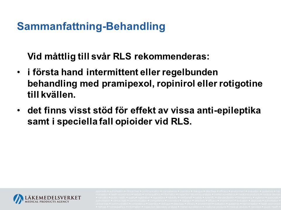 Sammanfattning-Behandling Vid måttlig till svår RLS rekommenderas: •i första hand intermittent eller regelbunden behandling med pramipexol, ropinirol
