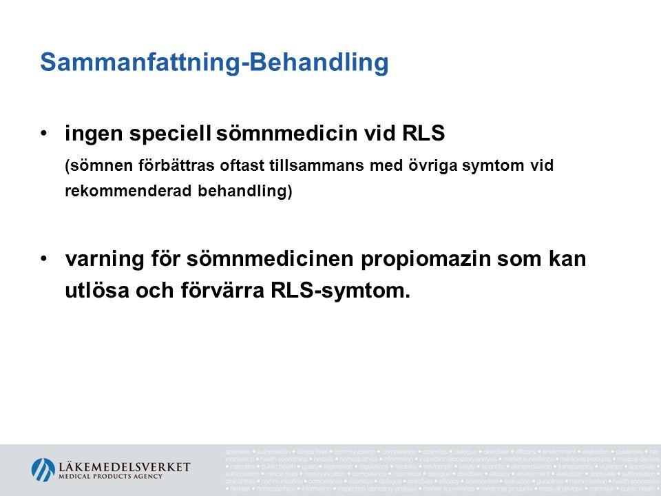 Sammanfattning-Behandling •ingen speciell sömnmedicin vid RLS (sömnen förbättras oftast tillsammans med övriga symtom vid rekommenderad behandling) •