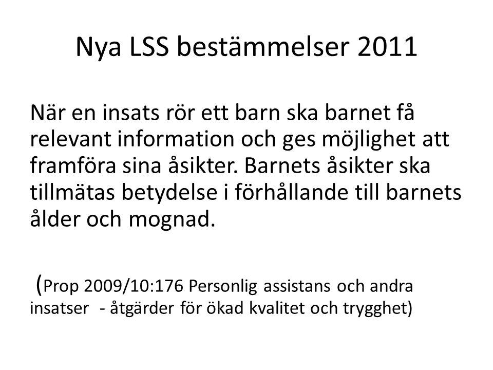Nya LSS bestämmelser 2011 När en insats rör ett barn ska barnet få relevant information och ges möjlighet att framföra sina åsikter. Barnets åsikter s