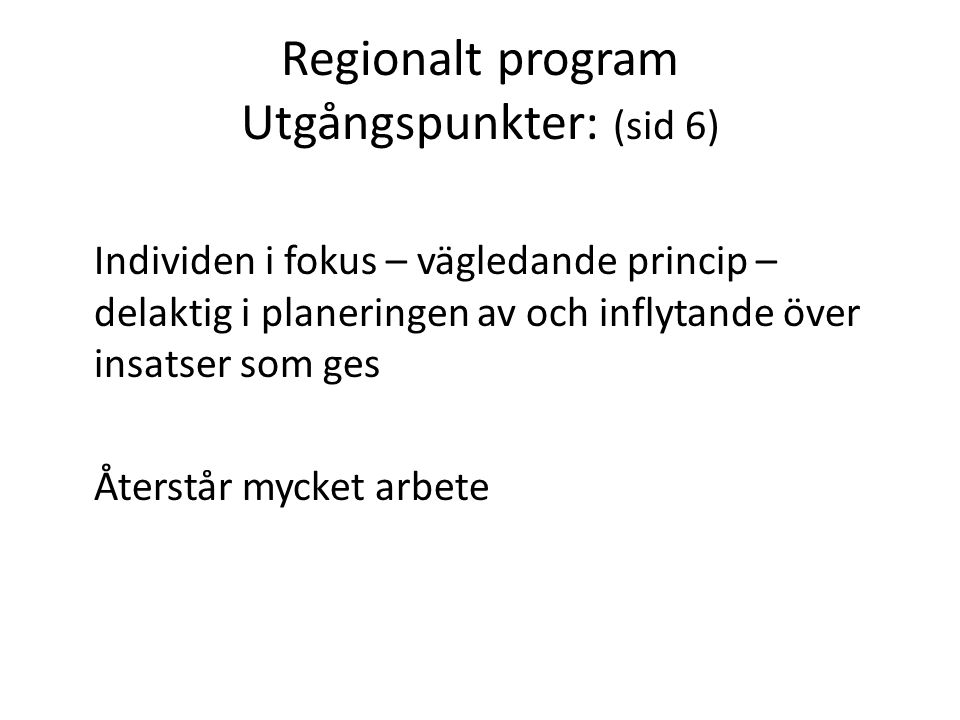 Regionalt program Utgångspunkter: (sid 6) Individen i fokus – vägledande princip – delaktig i planeringen av och inflytande över insatser som ges Åter