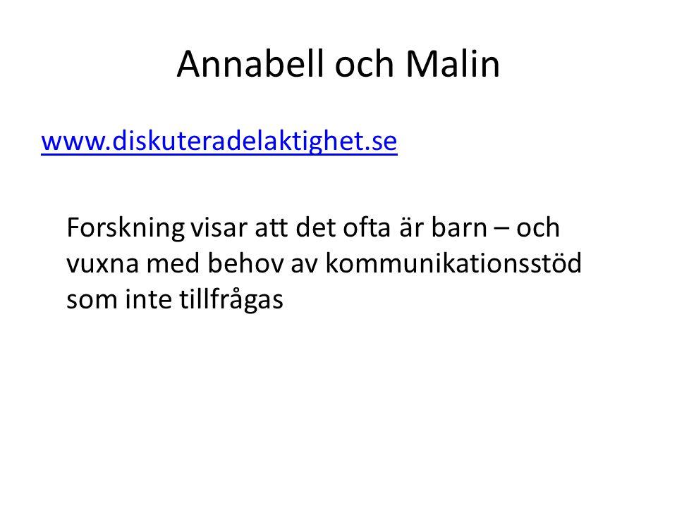 Annabell och Malin www.diskuteradelaktighet.se Forskning visar att det ofta är barn – och vuxna med behov av kommunikationsstöd som inte tillfrågas