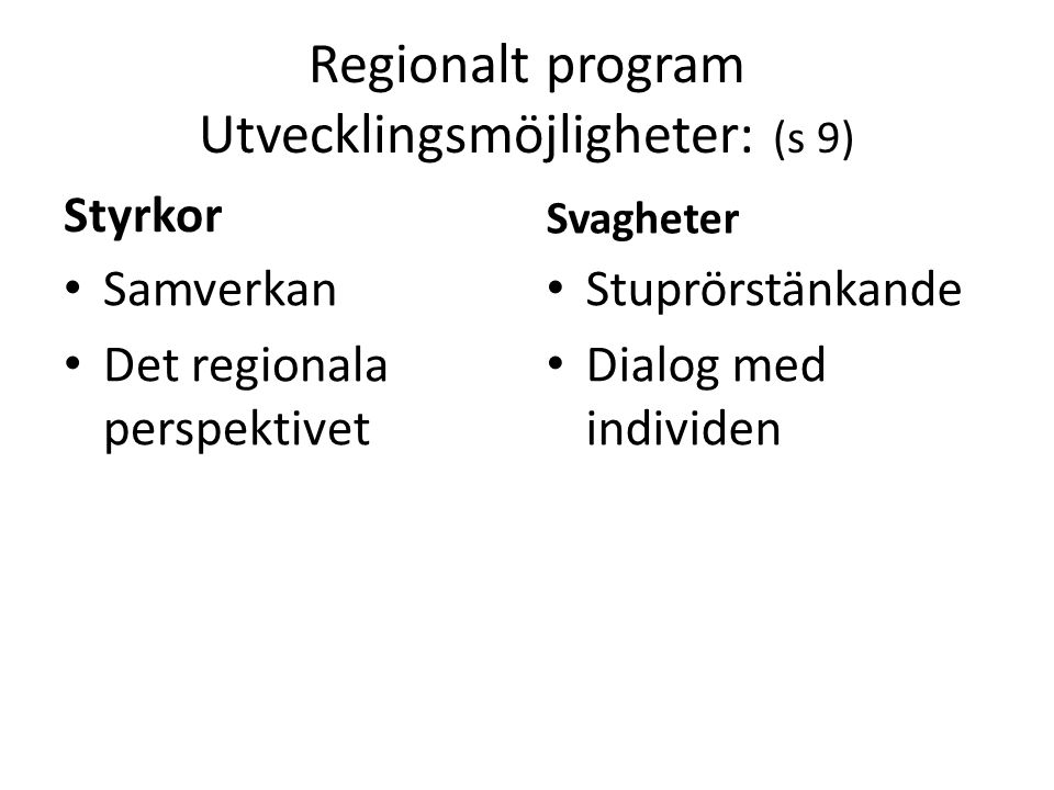Regionalt program Målbild 2015: (s 10) Personer med funktionsnedsättning har individuellt och flexibelt utformade stödinsatser för att leva ett självständigt liv