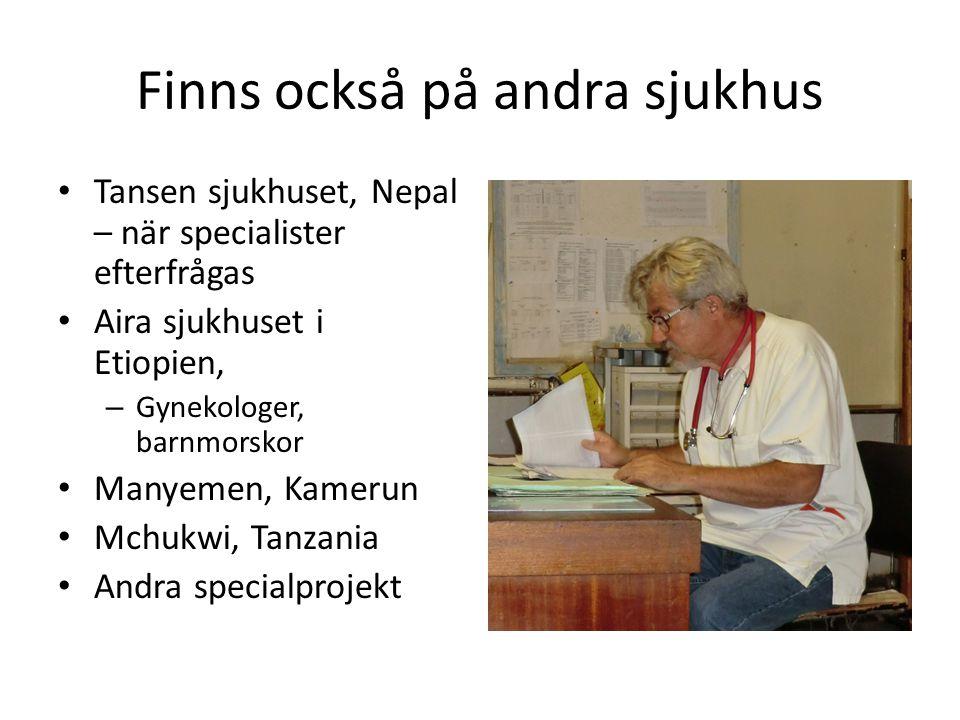 Finns också på andra sjukhus • Tansen sjukhuset, Nepal – när specialister efterfrågas • Aira sjukhuset i Etiopien, – Gynekologer, barnmorskor • Manyem