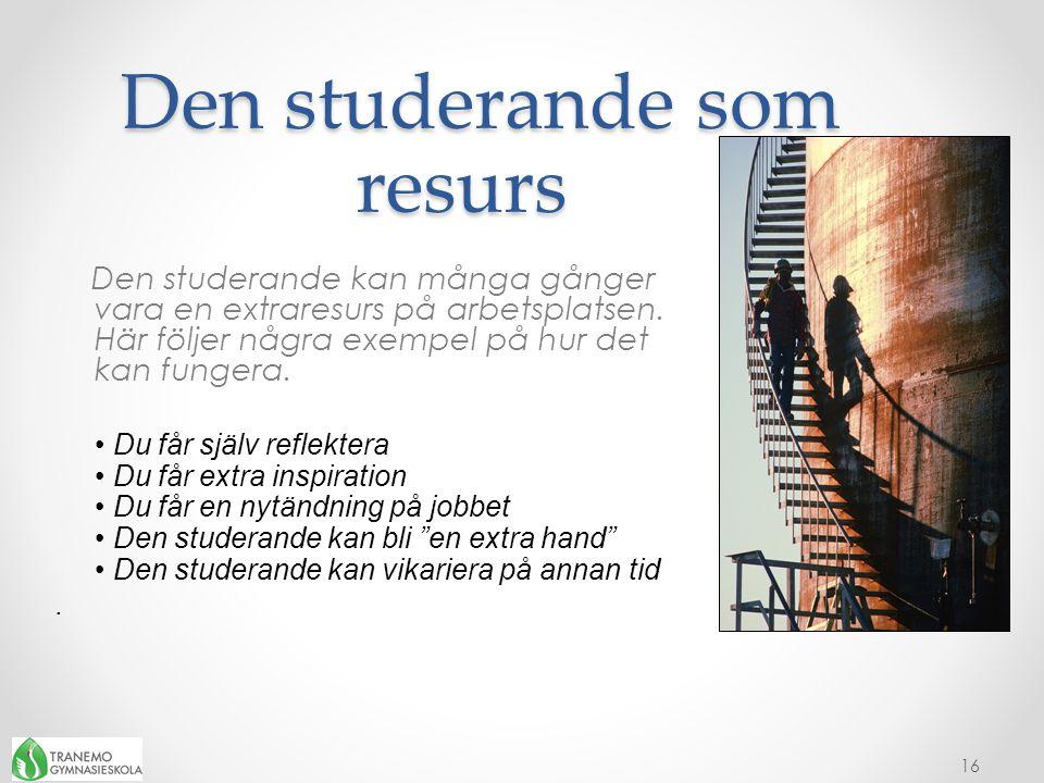 Den studerande som resurs Den studerande som resurs Den studerande kan många gånger vara en extraresurs på arbetsplatsen. Här följer några exempel på