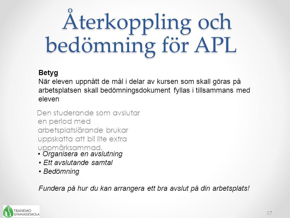 Återkoppling och bedömning för APL Återkoppling och bedömning för APL Den studerande som avslutar en period med arbetsplatslärande brukar uppskatta at