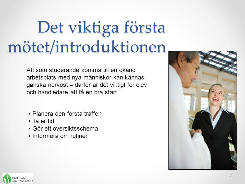 Det viktiga första mötet/introduktionen Det viktiga första mötet/introduktionen 7 Att som studerande komma till en okänd arbetsplats med nya människor